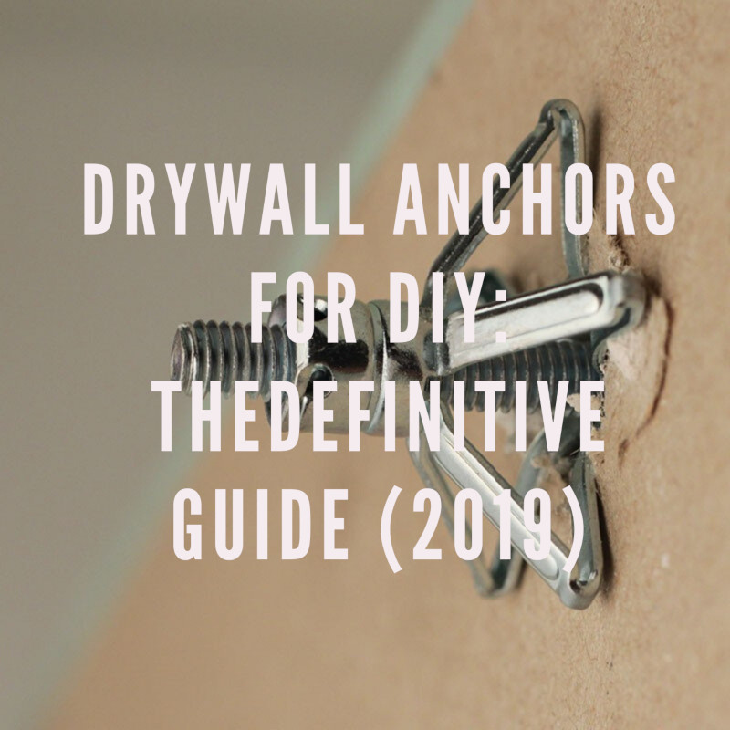 Drywall Anchors for DIY: The Definitive Guide (2021)